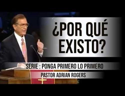 ¿POR QUÉ EXISTO? | Pastor Adrian Rogers. Predicaciones, estudios bíblicos.