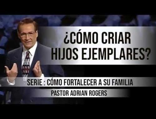 ¿CÓMO CRIAR HIJOS EJEMPLARES? | Pastor Adrian Rogers. Predicaciones, estudios bíblicos.