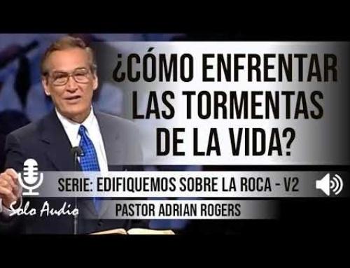 ¿CÓMO ENFRENTAR LAS TORMENTAS DE LA VIDA? | Pastor Adrian Rogers. Predicaciones, estudios bíblicos.