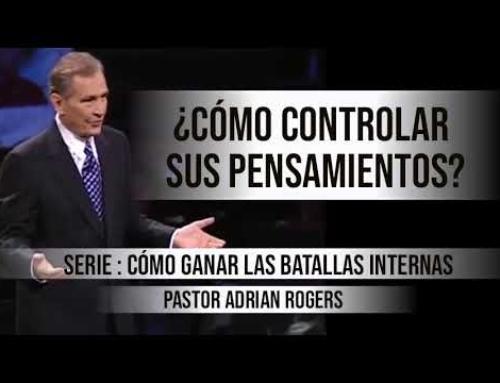 ¿CÓMO CONTROLAR SUS PENSAMIENTOS? | Pastor Adrian Rogers. Predicaciones, estudios bíblicos.